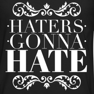 Haters gonna hate T-Shirts - Men's Premium Longsleeve Shirt
