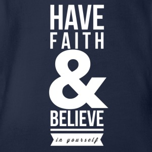Have faith and believe in yourself Shirts - Organic Short-sleeved Baby Bodysuit