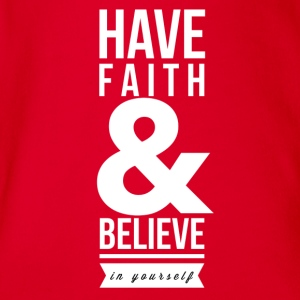 Have faith and believe in yourself T-Shirts - Baby Bio-Kurzarm-Body