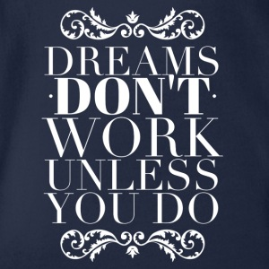 Dreams don't work unless you do T-Shirts - Baby Bio-Kurzarm-Body