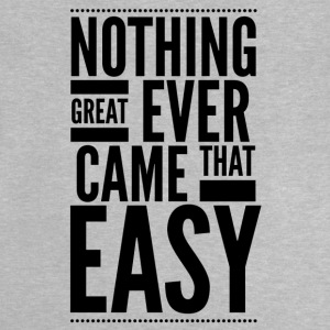 Nothing great ever came that easy Shirts - Baby T-Shirt