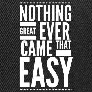 Nothing great ever came that easy T-skjorter - Snapback-caps