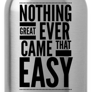 Nothing great ever came that easy T-Shirts - Water Bottle