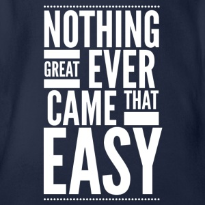 Nothing great ever came that easy Shirts - Organic Short-sleeved Baby Bodysuit
