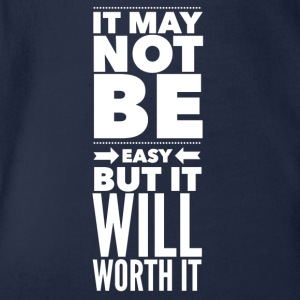 It may not be easy but it will worth it Shirts - Organic Short-sleeved Baby Bodysuit