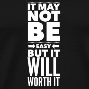 It may not be easy but it will worth it Bolsas y mochilas - Camiseta premium hombre