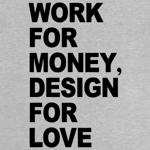 WORK FÜRS MONEY - DESIGNS OF LOVE Shirts - Baby T-Shirt