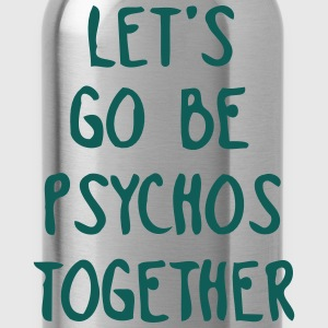 LET US TOGETHER PSYCHO BE Camisetas - Cantimplora