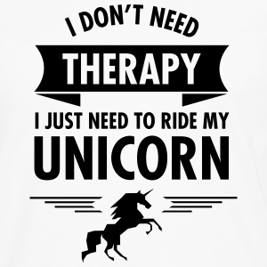 I Don't Need Therapy - I Just Need To Ride... T-Shirts - Men's Premium Longsleeve Shirt