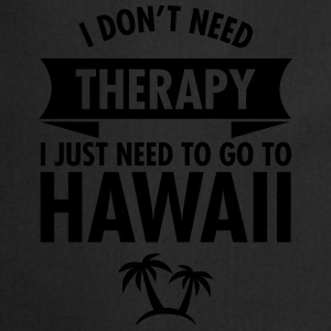 I Don't Need Therapy - I Just Need To Go To Hawaii T-paidat - Esiliina