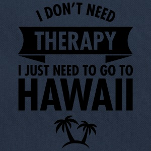 I Don't Need Therapy - I Just Need To Go To Hawaii Magliette - Borsa retrò