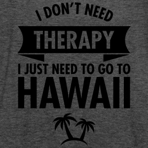 I Don't Need Therapy - I Just Need To Go To Hawaii T-shirts - Tanktopp dam från Bella