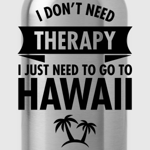 I Don't Need Therapy - I Just Need To Go To Hawaii T-shirts - Vattenflaska