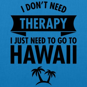 I Don't Need Therapy - I Just Need To Go To Hawaii T-skjorter - Bio-stoffveske
