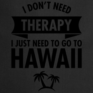 I Don't Need Therapy - I Just Need To Go To Hawaii Magliette - Grembiule da cucina