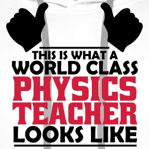 world class physics teacher T-Shirts - Men's Premium Hoodie