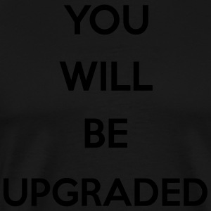 You Will Be Upgraded Delantales - Camiseta premium hombre