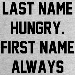 Last name hungry. First name always T-Shirts - Men's Sweatshirt by Stanley & Stella