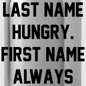 Last name hungry. First name always T-shirts - Drinkfles