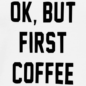 Okay, but not before coffee! Otros - Camiseta premium hombre