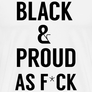 Black and proud AS F*CK Sweatshirts - Herre premium T-shirt