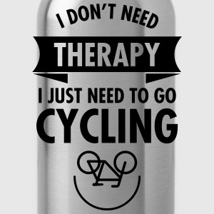 I Don't Need Therapy - I Just Need To Go Cycling T-Shirts - Trinkflasche