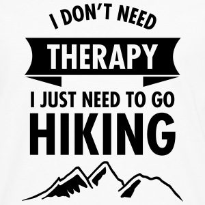 I Don't Need Therapy - I Just Need To Go Hiking Sweat-shirts - T-shirt manches longues Premium Homme