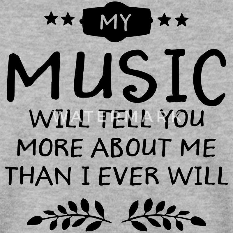 My Music Will Tell You More About Me... Hoodies & Sweatshirts - Men's Sweatshirt