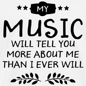 My Music Will Tell You More About Me... Gensere - Premium T-skjorte for menn