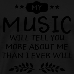 My Music Will Tell You More About Me... Sacs et sacs à dos - T-shirt Premium Homme