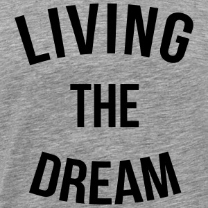 Living The Dream  Tanktops - Mannen Premium T-shirt