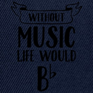 Without Music Life Would Be Flat Magliette - Snapback Cap