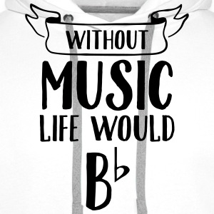 Without Music Life Would Be Flat Camisetas - Sudadera con capucha premium para hombre