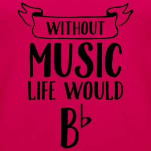 Without Music Life Would Be Flat T-paidat - Naisten premium hihaton toppi