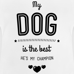 My dog is the best Shirts - Baby T-Shirt