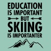 Education Is Important - But Skiing Is Importanter T-skjorter - T-skjorte med rulleermer for kvinner