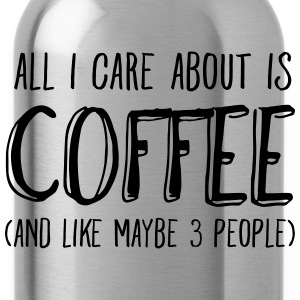 All I Care About Is Coffee.. Topper - Drikkeflaske