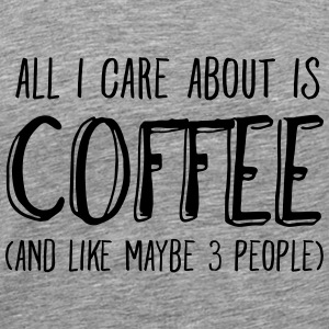 All I Care About Is Coffee.. Tops - Camiseta premium hombre