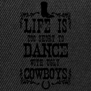 Life is too short to dance - Cowboys Sweat-shirts - Casquette snapback