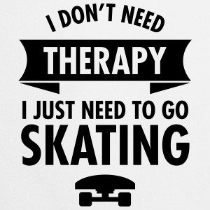I Don't Need Therapy I Just Need To Go Skating Bluzy - Fartuch kuchenny