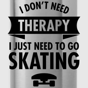 I Don't Need Therapy I Just Need To Go Skating Pullover & Hoodies - Trinkflasche