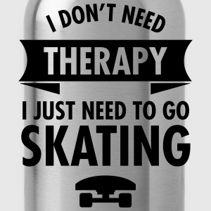 I Don't Need Therapy I Just Need To Go Skating T-shirts - Vattenflaska