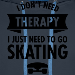 I Don't Need Therapy I Just Need To Go Skating T-Shirts - Men's Premium Hoodie