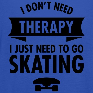 I Don't Need Therapy I Just Need To Go Skating T-skjorter - Singlet for kvinner fra Bella