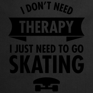 I Don't Need Therapy I Just Need To Go Skating Camisetas - Delantal de cocina