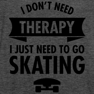 I Don't Need Therapy I Just Need To Go Skating Magliette - Top da donna della marca Bella
