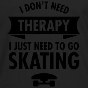 I Don't Need Therapy I Just Need To Go Skating Tee shirts - T-shirt manches longues Premium Homme