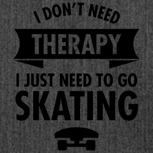 I Don't Need Therapy I Just Need To Go Skating Tee shirts - Sac bandoulière 100 % recyclé