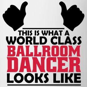 world class ballroom dancer T-Shirts - Mug