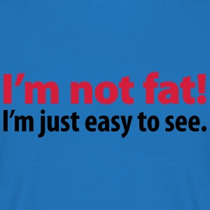 Kochschürze I'm not fat! I'm just easy to see. - Männer T-Shirt